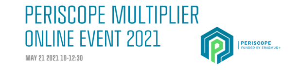 PERISCOPE Multiplier Online Event 2021 21st of May from 10-12.30. PERISCOPE is funded by Erasmus+