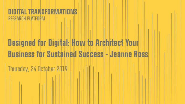 Designed for Digital: How to Architect Your Business for Sustained Success - Jeanne Ross (MIT)