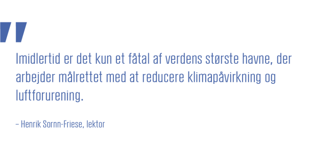 Imidlertid er det kun et faatal af verdens største havne, der arbejder maalrettet med at reducere klimapaavirkning og luftforurening_Henrik Sornn-Friese_lektor