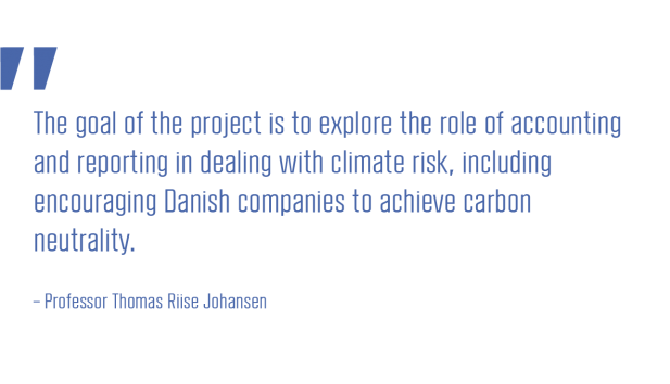 The goal of the project is to explore the role of accounting and reporting in dealing with climate risk, including encouraging Danish companies to achieve carbon neutrality_Professor Thomas Riise Johansen